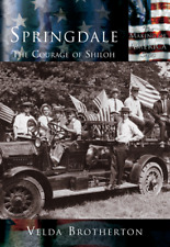 Springdale: The Courage of Shiloh [Making of America] [AR] [Arcadia Publishing]