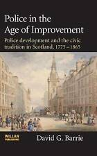 Police in the Age of Improvement: The Origins and Development of Policing in Sco
