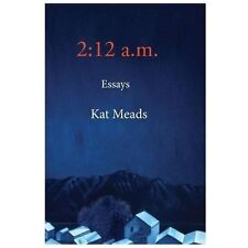 2:12 A. M. : Essays by Kat Meads (2013, Paperback)