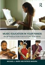 Music Education in Your Hands : An Introduction for Future Teachers by...