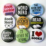 Book Lovers Badges Buttons Pinbacks Pins x 9 - Size 25mm bookworm books reading