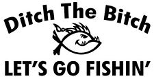 2 X DITCH THE BITCH.LETS GO FISHING  CAR STICKER RUDE