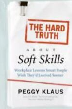 The Hard Truth about Soft Skills: Workplace Lessons Smart People Wish They'd Lea
