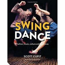 Swing Dance: Fashion, Music, Culture and Key Moves by Scott Cupit (Hardback, 201