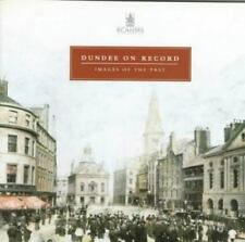 Dundee on Record: Images of the Past : Photographs and Drawings in the National