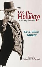 Doc Holliday : A Family Portrait by Karen Holliday Tanner (2001, Paperback)