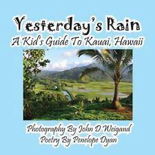 Yesterday's Rain --- a Kid's Guide to Kauai, Hawaii: By Weigand, John D. Dyan...