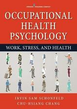 Occupational Health Psychology by Irvin Schonfeld and Chu-Hsiang Chang (2016,...