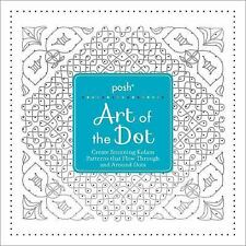 Posh Art of the Dot: Create Stunning Kolam Patterns That Flow Through and Around