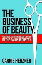The Business of Beauty: Your Guide to Happiness and Success in the Salon Industr