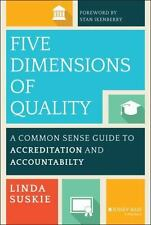 Five Dimensions of Quality : A Common Sense Guide to Accreditation and...