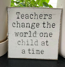"""Shelf Sitter Sign """"Teachers change the world one child at a time"""" handmade 5x5"""