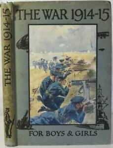 THE WAR 1914-15 A HISTORY AND AN EXPLANATION FOR BOYS & GIRLS. O'Neill WW1
