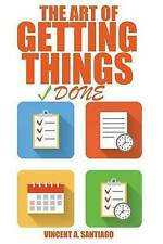 The Art Of Getting Things Done: 10 Prolific Ways To Effectively Manage Your Time