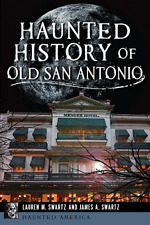 Haunted History of Old San Antonio [Haunted America] [TX] [The History Press]