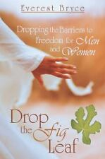 Drop the Fig Leaf : Dropping the Barriers to Freedom for Men and Women by...
