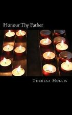 Honour Thy Father by Theresa Hollis (2014, Paperback)