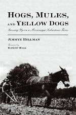 Hogs, Mules, and Yellow Dogs: Growing Up on a Mississippi Subsistence Farm, Hill