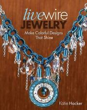 Live Wire Jewelry : Make Colorful Designs That Shine by Katie Hacker (2012,...