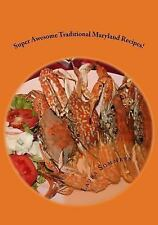 Super Awesome Traditional Maryland Recipes : Crab Cakes, Blue Crab Soup, Soft...