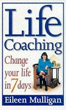 Life Coaching : Change your life in 7 Days by Mulligan, Eileen-ExLibrary