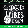 Vinyl Decal * GOOD VIBES ONLY* Peace Sign Hand Hippie Zen Car Van Laptop Sticker