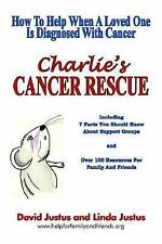 Charlie's Cancer Rescue: How To Help When A Loved One Is Diagnosed With Cancer