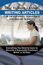 How to Make a Living Writing Articles for Newspapers, Magazines, and Online Sour