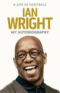 A Life in Football: My Autobiography by Ian Wright Book The Cheap Fast Free Post