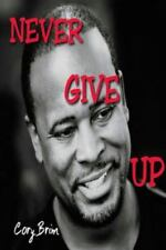 Never Give Up by Cory Brim (2014, Paperback)