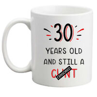 30th birthday gift/mug/30 years old and still a C*nt Rude mug/gift for her/him