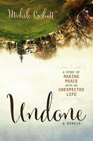 Undone : A Story of Making Peace with an Unexpected Life by Michele Cushatt