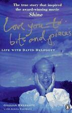 Love you to Bits and Pieces: Life with David Helfgott  (Gillian Helfgott)