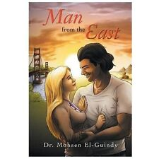 Man from the East by Mohsen El-Guindy (2013, Paperback)