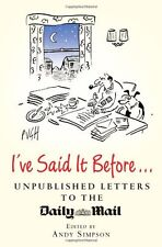 I've Said It Before...: Unpublished Letters to the Daily Mail,Andrew Simpson