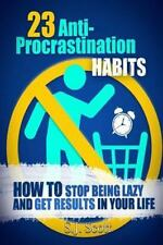 23 Anti-Procrastination Habits : How to Stop Being Lazy and Get Results in...