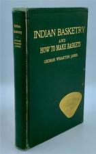 1909 Indian Basketry, And How To Make Indian And Other Baskets George James