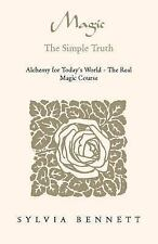 Magic... the Simple Truth : Alchemy for Today's World - the Real Magic Course...