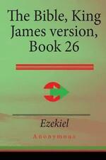 The Bible, King James Version Book 26 : Ezekiel by Anonymous (2015, Paperback)