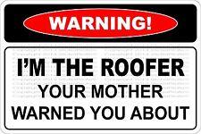 "*Aluminum* Warning I'm The Roofer 8""x12"" Metal Novelty Sign  NS 628"