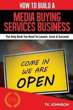 How to Build a Media Buying Services Business (Special Edition) : The Only...