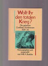 Wollt Ihr den totalen Krieg? Die geheimen Goebbels Konferenzen 1939 - 43 Boelcke