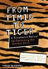 From Timid to Tiger : A Treatment Manual for Parenting the Anxious Child by...