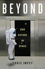 Beyond : Our Future in Space by Chris Impey (2015, Hardcover)