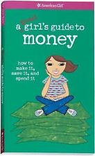 A Smart Girl's Guide to Money : How to Make It, Save It, and Spend It by...