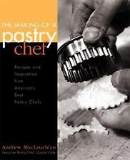 The Making of a Pastry Chef : Recipes and Inspiration from America's Best Pastry