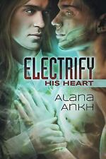 Electrify His Heart by Alana Ankh (2014, Paperback)