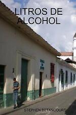 Litros de Alcohol by Stephen Betancourt (2015, Paperback)