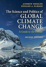 The Science and Politics of Global Climate Change: A Guide to the Debate 2nd Ed