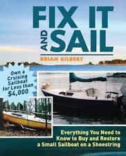 Fix It and Sail: Everything You Need to Know to Buy and Restore a Small Sailboat